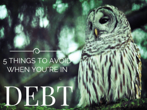 Things to Avoid When you're in Debt